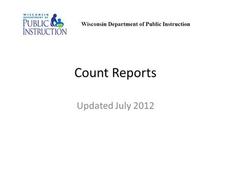 Count Reports Updated July 2012 Wisconsin Department of Public Instruction.
