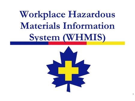 Workplace Hazardous Materials Information System (WHMIS) 1.