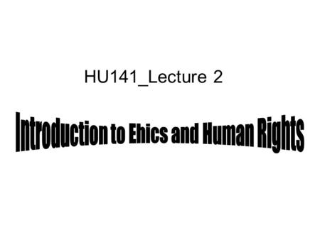 Introduction to Ehics and Human Rights