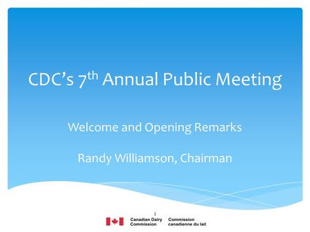 CDC's 7 th Annual Public Meeting Welcome and Opening Remarks Randy Williamson, Chairman 1.