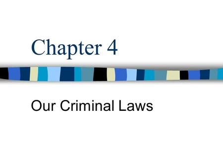 Chapter 4 Our Criminal Laws. What are Crimes? Crimes-punishable offenses against society Crimes contrast with civil offenses (against a victim vs. society)