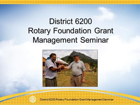 District 6200 Rotary Foundation Grant Management Seminar.