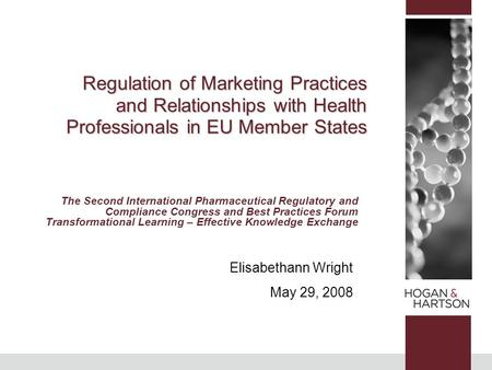 Elisabethann Wright May 29, 2008 Regulation of Marketing Practices and Relationships with Health Professionals in EU Member States The Second International.