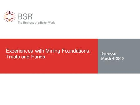 Experiences with Mining Foundations, Trusts and Funds Synergos March 4, 2010.