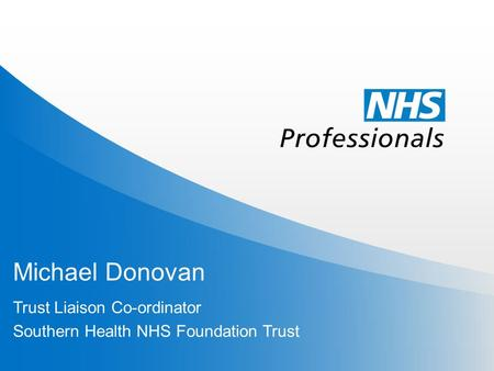 Michael Donovan Trust Liaison Co-ordinator Southern Health NHS Foundation Trust.