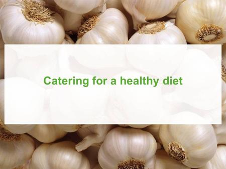Published by Hodder Education © 2010 D Foskett, J Campbell and P Paskins Catering for a healthy diet.
