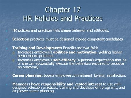 Chapter 17 HR Policies and Practices   HR policies and practices help shape behavior and attitudes.   Selection practices must be designed choose.