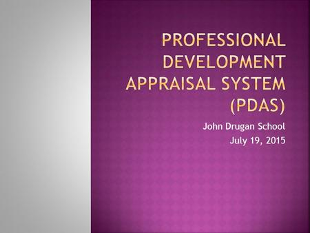 John Drugan School July 19, 2015.  PDAS remains in place as the State of Texas's approved instrument for appraising its teachers and identifying areas.