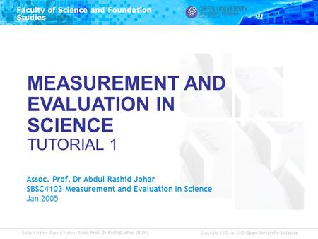 Subject Matter Expert/Author: Assoc. Prof. Dr Rashid Johar (OUM) Faculty of Science and Foundation Studies Copyright © ODL Jan 2005 Open University Malaysia.