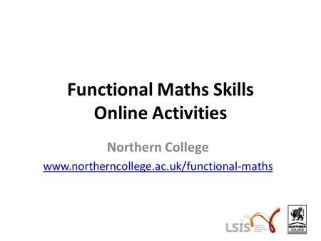 Functional Maths Skills Online Activities Northern College www.northerncollege.ac.uk/functional-maths.