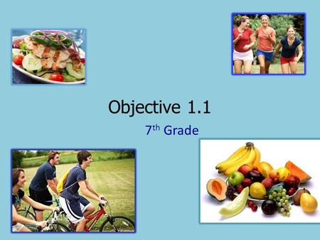 Objective 1.1 7 th Grade. Objective 1.1 Use the Dietary Guidelines for Americans to eat nutrient-dense foods in moderation.