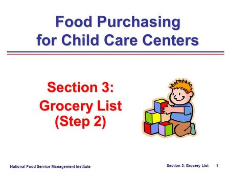 National Food Service Management Institute Section 3: Grocery List 1 Section 3: Grocery List (Step 2) Food Purchasing for Child Care Centers.