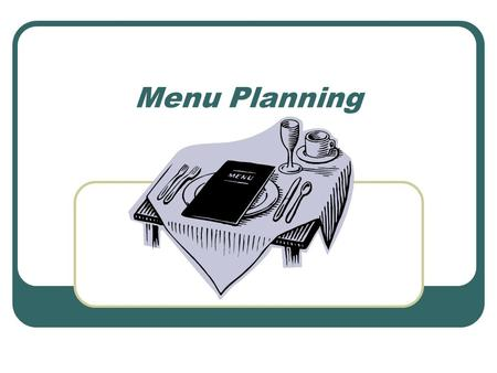 Menu Planning. Menu Basics Menus should be: Menus are important because they help sell your food and meet customer's expectations. Menus can be created.