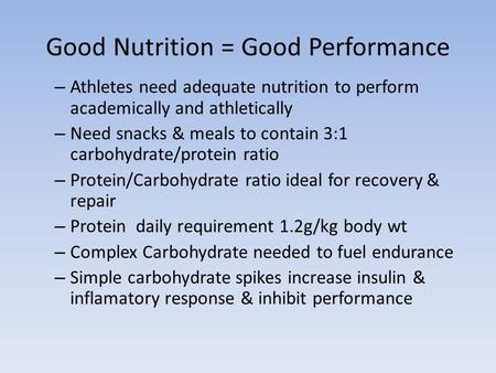 Good Nutrition = Good Performance – Athletes need adequate nutrition to perform academically and athletically – Need snacks & meals to contain 3:1 carbohydrate/protein.