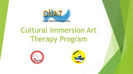Cultural Immersion Art Therapy Program. CULTURAL IMMERSION ART THERAPY PROGRAM  Welcome to the application orientation guide  This will explain what.