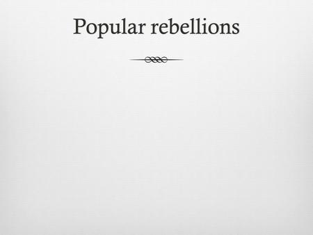 Popular rebellionsPopular rebellions. Socio-economic contextSocio-economic context  Labourers are able to command higher wages  Landowners are struggling.