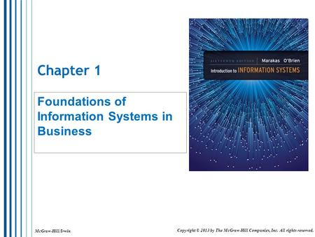 McGraw-Hill/Irwin Copyright © 2013 by The McGraw-Hill Companies, Inc. All rights reserved. Chapter 1 Foundations of Information Systems in Business.