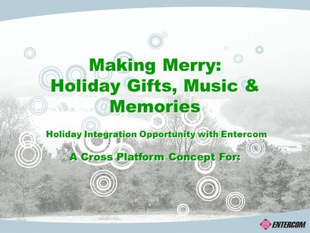 Making Merry: Holiday Gifts, Music & Memories Holiday Integration Opportunity with Entercom A Cross Platform Concept For: