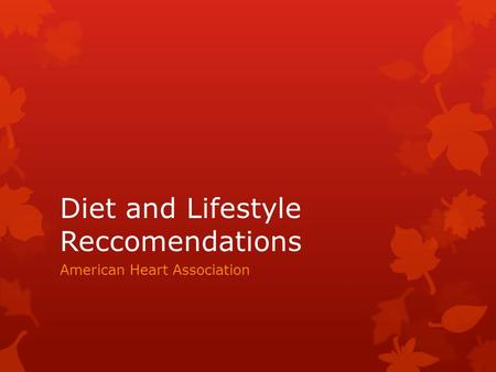 Diet and Lifestyle Reccomendations American Heart Association.