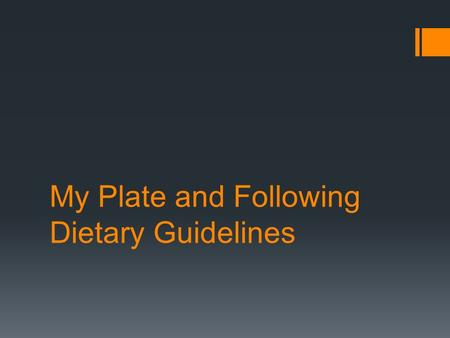 My Plate and Following Dietary Guidelines. My Plate  Emphasizes the 5 food groups  Fruits  Vegetables  Lean protein  Whole grains  Low fat dairy.
