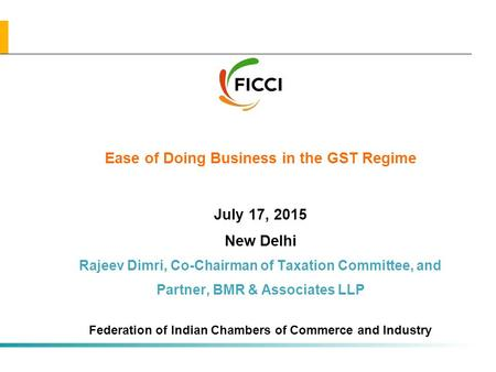 All rights reserved All rights reserved | Preliminary & Tentative Ease of Doing Business in the GST Regime July 17, 2015 New Delhi Rajeev Dimri, Co-Chairman.