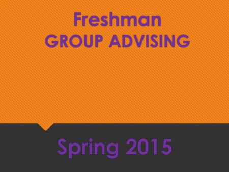 Freshman GROUP ADVISING Spring 2015. To Do List - prior to Group Advising  Update your four-year plan  Check URSA account for ' Holds ' and registration.