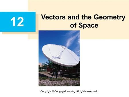 Copyright © Cengage Learning. All rights reserved. 12 Vectors and the Geometry of Space.