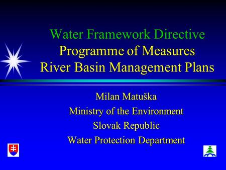 Water Framework Directive Programme of Measures River Basin Management Plans Milan Matuška Ministry of the Environment Slovak Republic Water Protection.