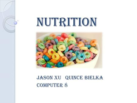 Nutrition Jason xu quince bielka Computer 8. fats Two types: ◦ Liquid ◦ Solid Consist of a wide group of compounds that are generally soluble Kids need.