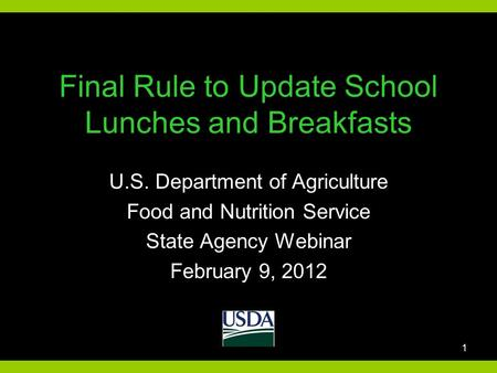 Final Rule to Update School Lunches and Breakfasts U.S. Department of Agriculture Food and Nutrition Service State Agency Webinar February 9, 2012 1.