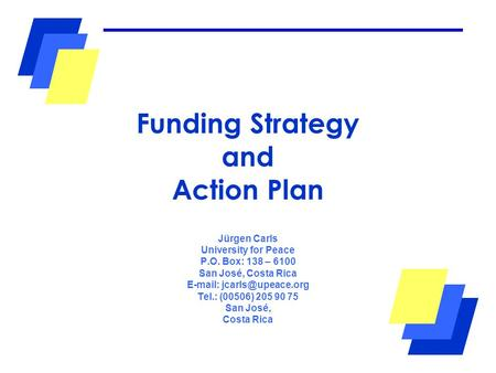 Funding Strategy and Action Plan Jürgen Carls University for Peace P.O. Box: 138 – 6100 San José, Costa Rica   Tel.: (00506) 205.