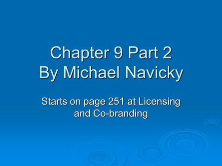 Chapter 9 Part 2 By Michael Navicky Starts on page 251 at Licensing and Co-branding.