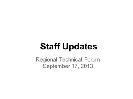 Staff Updates Regional Technical Forum September 17, 2013.