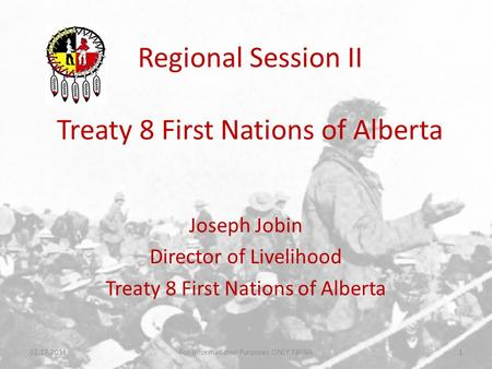 Regional Session II Treaty 8 First Nations of Alberta Joseph Jobin Director of Livelihood Treaty 8 First Nations of Alberta 02.17.2011For Informational.