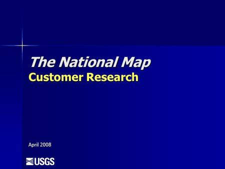 The National Map Customer Research April 2008.   Seamless, continuously maintained, nationally consistent set of base geographic data   Source data.
