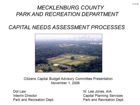 MECKLENBURG COUNTY PARK AND RECREATION DEPARTMENT CAPITAL NEEDS ASSESSMENT PROCESSES Citizens Capital Budget Advisory Committee Presentation November 1,
