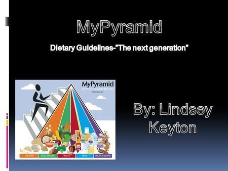 Why do individuals use the MyPyramid Dietary Guidelines???  To make SMART choices from each food group.  To find a balance between food and physical.