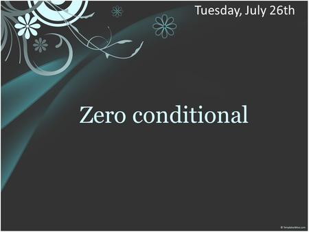 Zero conditional Tuesday, July 26th. SITUATIONS.