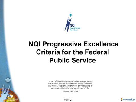 1©NQI NQI Progressive Excellence Criteria for the Federal Public Service No part of this publication may be reproduced, stored in a retrieval system, or.