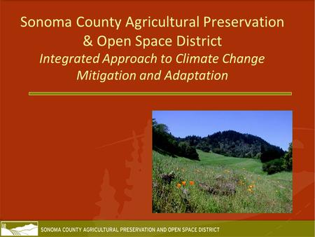 Sonoma County Agricultural Preservation & Open Space District Integrated Approach to Climate Change Mitigation and Adaptation.