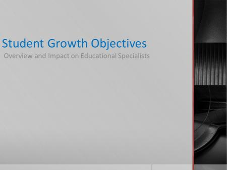Student Growth Objectives Overview and Impact on Educational Specialists.