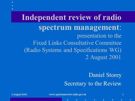 2 August 2001www.spectrumreview.radio.gov.uk1 Independent review of radio spectrum management: presentation to the Fixed Links Consultative Committee (Radio.