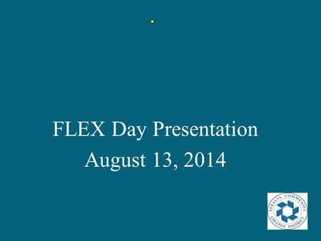 FLEX Day Presentation August 13, 2014. Planning and Budgeting Integration Model (PBIM)