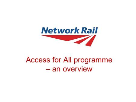 Access for All programme – an overview. Slide 2 Background Disability Discrimination Act 1995 (DDA) requires all station operators to take reasonable.