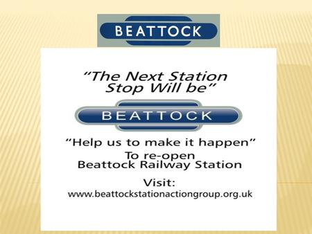  Aims & Objectives  To reinstate a railway station at Beattock.  To increase tourism in the Beattock & Moffat area  Environmental - access to the.