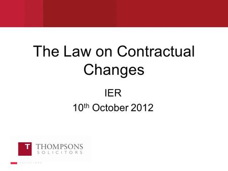 The Law on Contractual Changes IER 10 th October 2012.