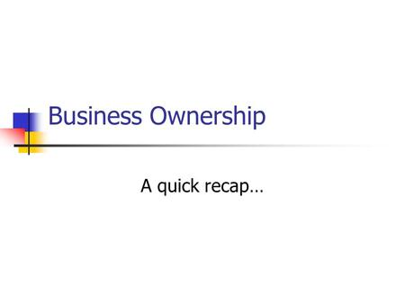 Business Ownership A quick recap…. App Biz Unit Two Private and Public Sector Businesses Private Sector (owned by private individuals or groups) Public.