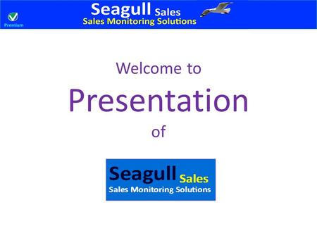 Welcome to Presentation of. Features Seagull-Sales : Standard & Premium.