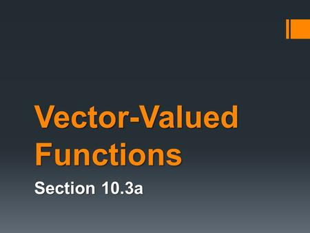 Vector-Valued Functions Section 10.3a. Standard Unit Vectors Any vector in the plane can be written as a linear combination of the two standard unit vectors: