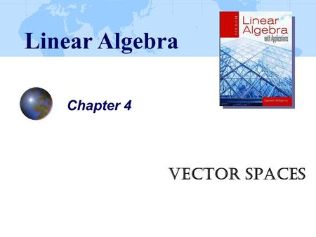 Linear Algebra Chapter 4 Vector Spaces.